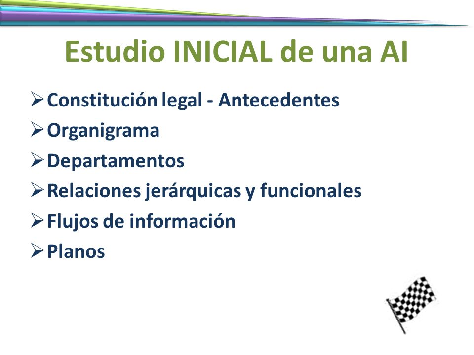 Estudio INICIAL de una AI Constitución legal - Antecedentes Organigrama Departamentos Relaciones jerárquicas y funcionales Flujos de información Plano