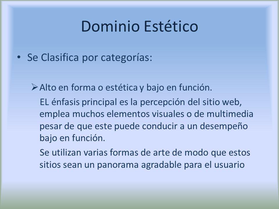 Dominio Estético Se Clasifica por categorías: Alto en forma o estética y bajo en función. EL énfasis principal es la percepción del sitio web, emplea