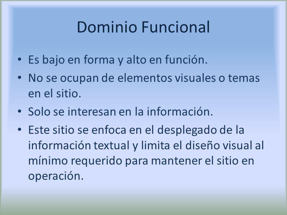 Dominio Funcional Es bajo en forma y alto en función. No se ocupan de elementos visuales o temas en el sitio. Solo se interesan en la información. Est
