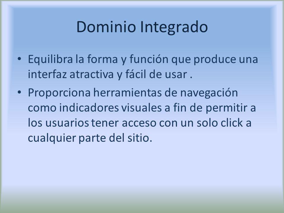 Dominio Integrado Equilibra la forma y función que produce una interfaz atractiva y fácil de usar. Proporciona herramientas de navegación como indicad
