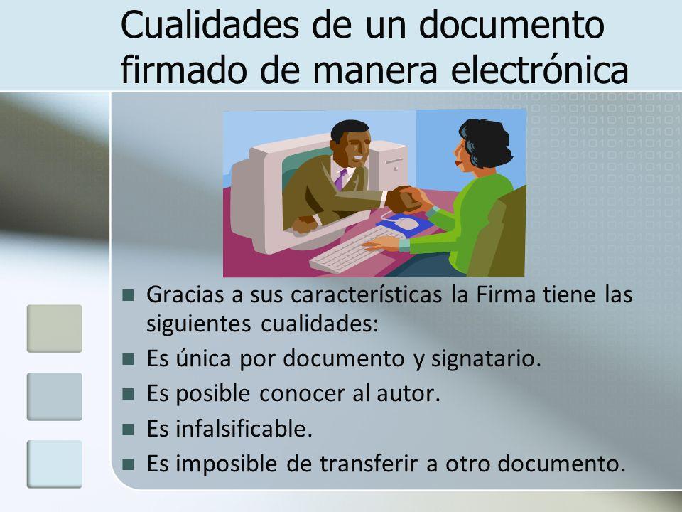 Cualidades de un documento firmado de manera electrónica Gracias a sus características la Firma tiene las siguientes cualidades: Es única por document