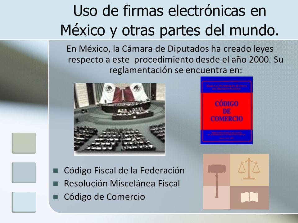 Uso de firmas electrónicas en México y otras partes del mundo. En México, la Cámara de Diputados ha creado leyes respecto a este procedimiento desde e
