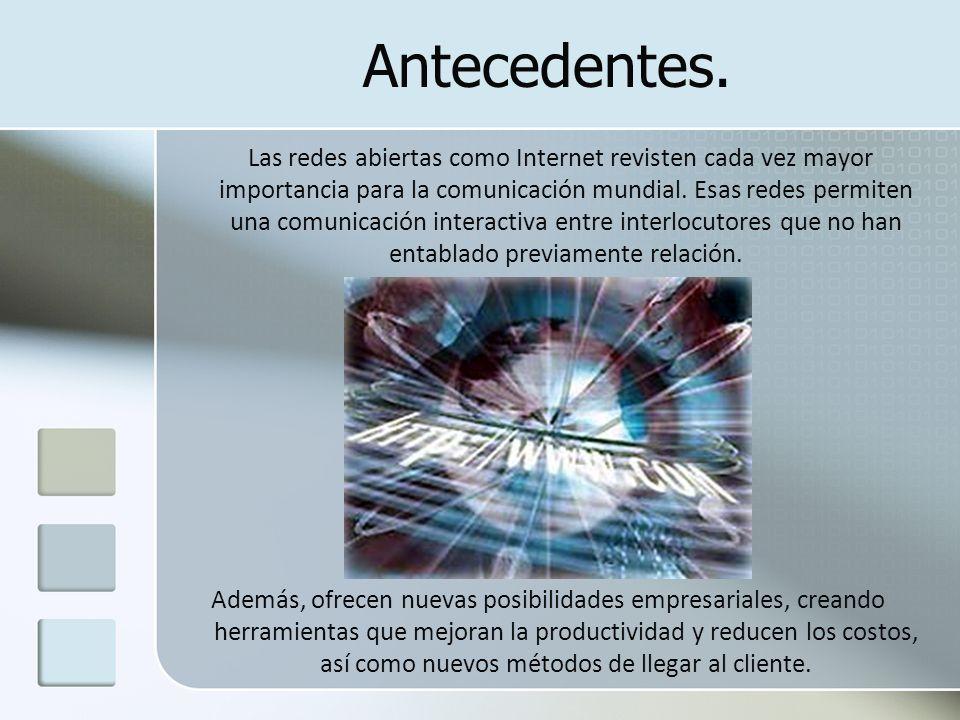 Antecedentes. Las redes abiertas como Internet revisten cada vez mayor importancia para la comunicación mundial. Esas redes permiten una comunicación