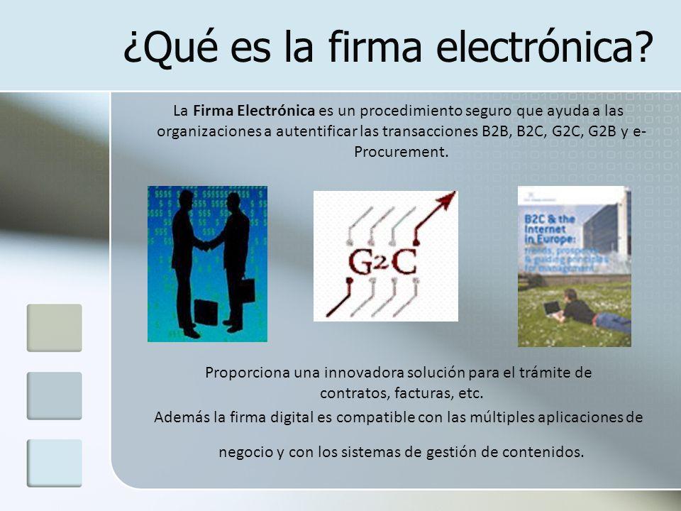 ¿Qué es la firma electrónica? La Firma Electrónica es un procedimiento seguro que ayuda a las organizaciones a autentificar las transacciones B2B, B2C