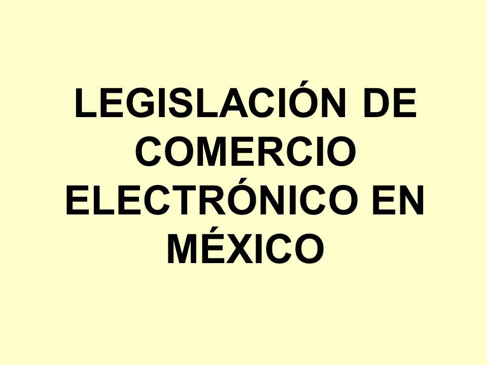 LEGISLACIÓN DE COMERCIO ELECTRÓNICO EN MÉXICO