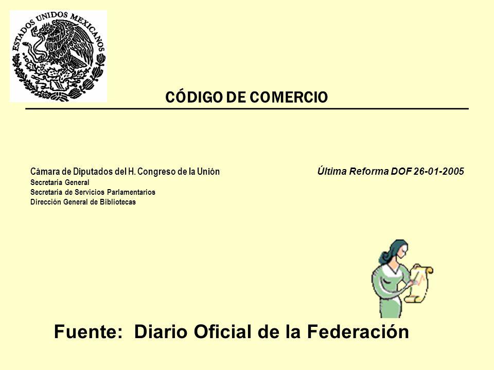 Fuente: Diario Oficial de la Federación CÓDIGO DE COMERCIO Cámara de Diputados del H.