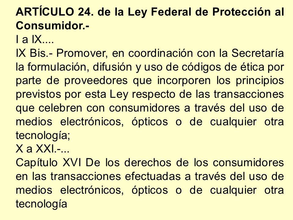 ARTÍCULO 24. de la Ley Federal de Protección al Consumidor.- I a IX....