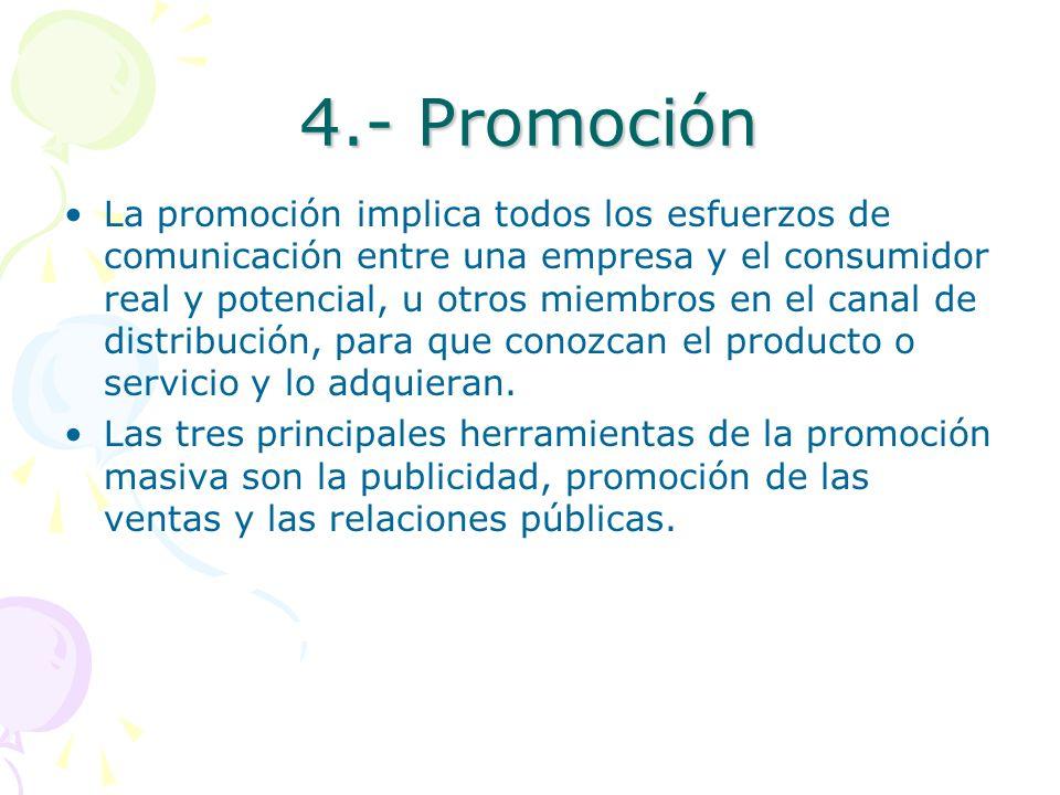 4.- Promoción La promoción implica todos los esfuerzos de comunicación entre una empresa y el consumidor real y potencial, u otros miembros en el cana