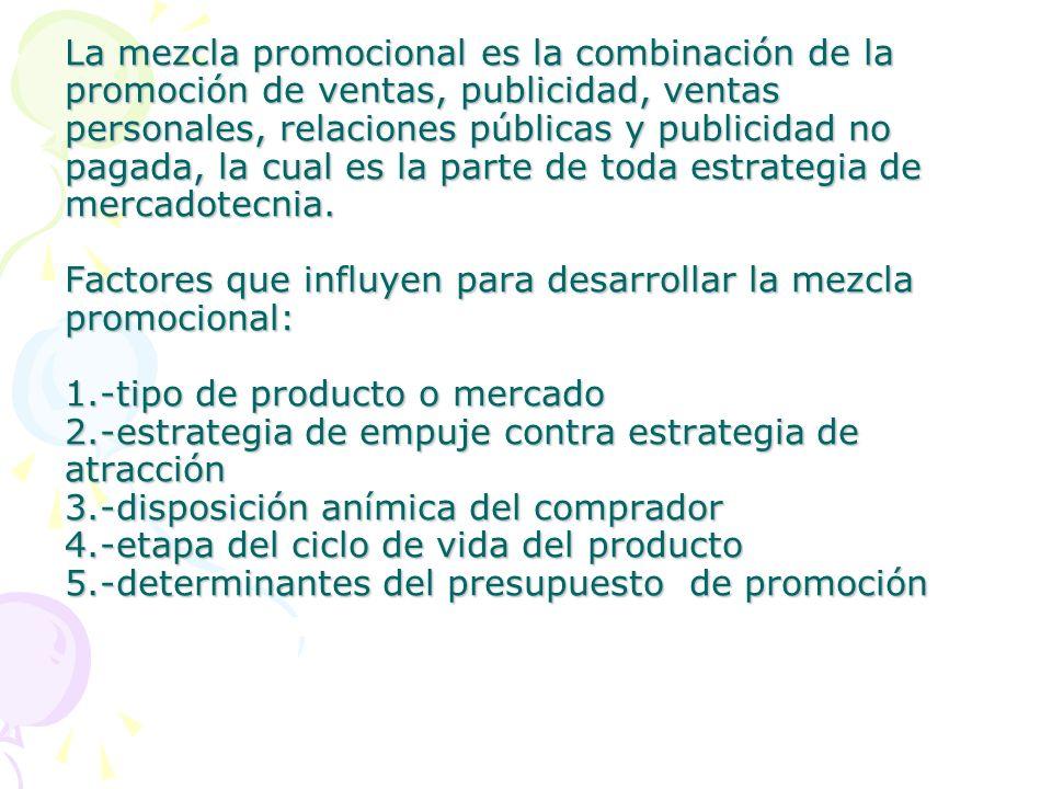 La mezcla promocional es la combinación de la promoción de ventas, publicidad, ventas personales, relaciones públicas y publicidad no pagada, la cual