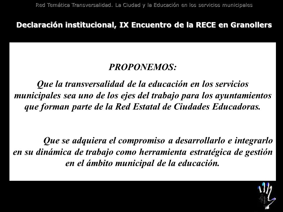 Red Temática Transversalidad. La Ciudad y la Educación en los servicios municipales Declaración institucional, IX Encuentro de la RECE en Granollers T