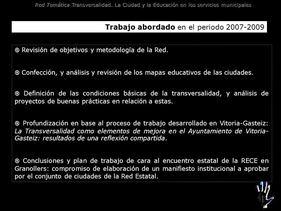 Red Temática Transversalidad. La Ciudad y la Educación en los servicios municipales Trabajo abordado en el periodo 2007-2009 Revisión de objetivos y m