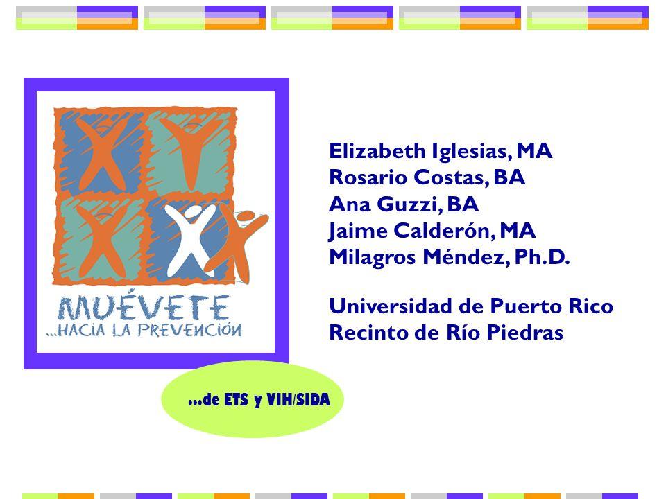 ...de ETS y VIH/SIDA Elizabeth Iglesias, MA Rosario Costas, BA Ana Guzzi, BA Jaime Calderón, MA Milagros Méndez, Ph.D. Universidad de Puerto Rico Reci
