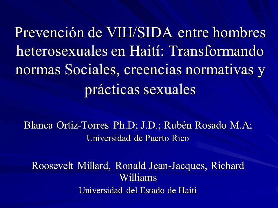 Prevención de VIH/SIDA entre hombres heterosexuales en Haití: Transformando normas Sociales, creencias normativas y prácticas sexuales Blanca Ortiz-To