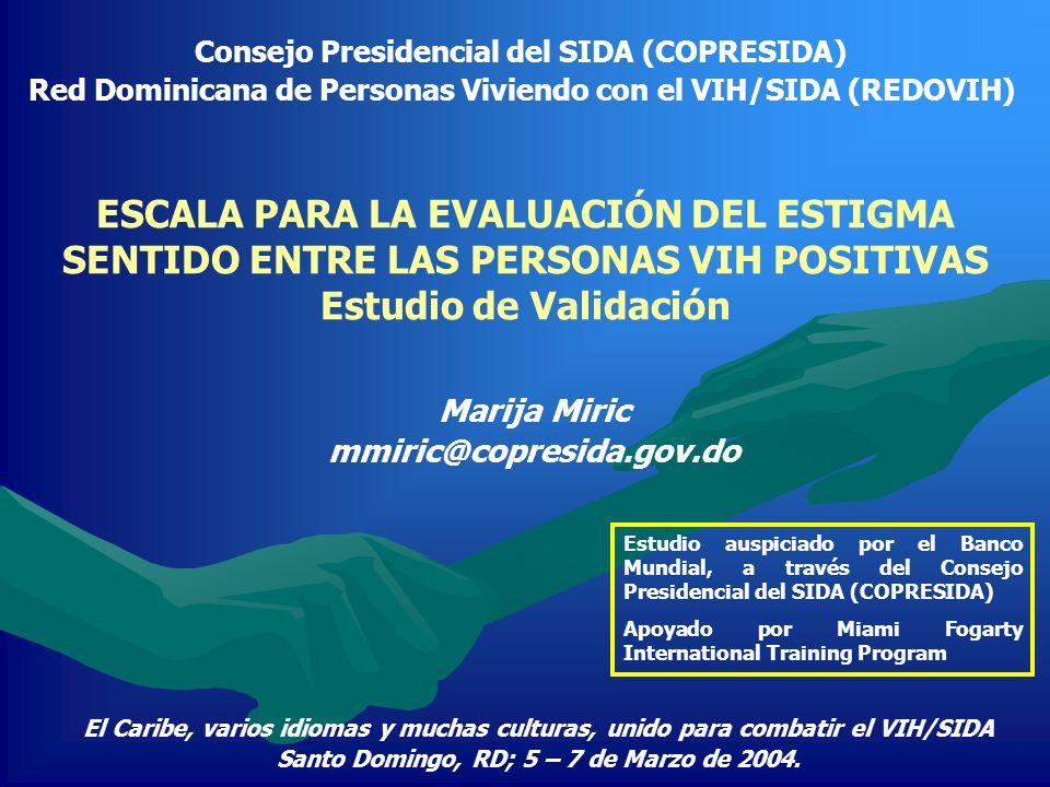 ESCALA PARA LA EVALUACIÓN DEL ESTIGMA SENTIDO ENTRE LAS PERSONAS VIH POSITIVAS Estudio de Validación Consejo Presidencial del SIDA (COPRESIDA) Red Dom
