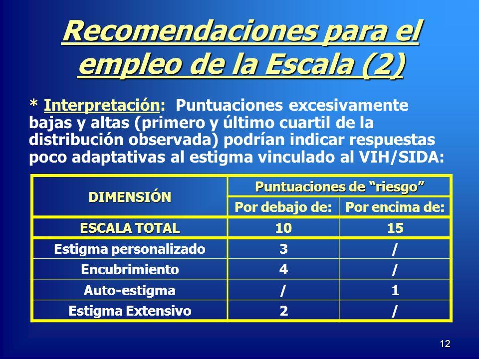 12 Recomendaciones para el empleo de la Escala (2) * Interpretación: Puntuaciones excesivamente bajas y altas (primero y último cuartil de la distribu