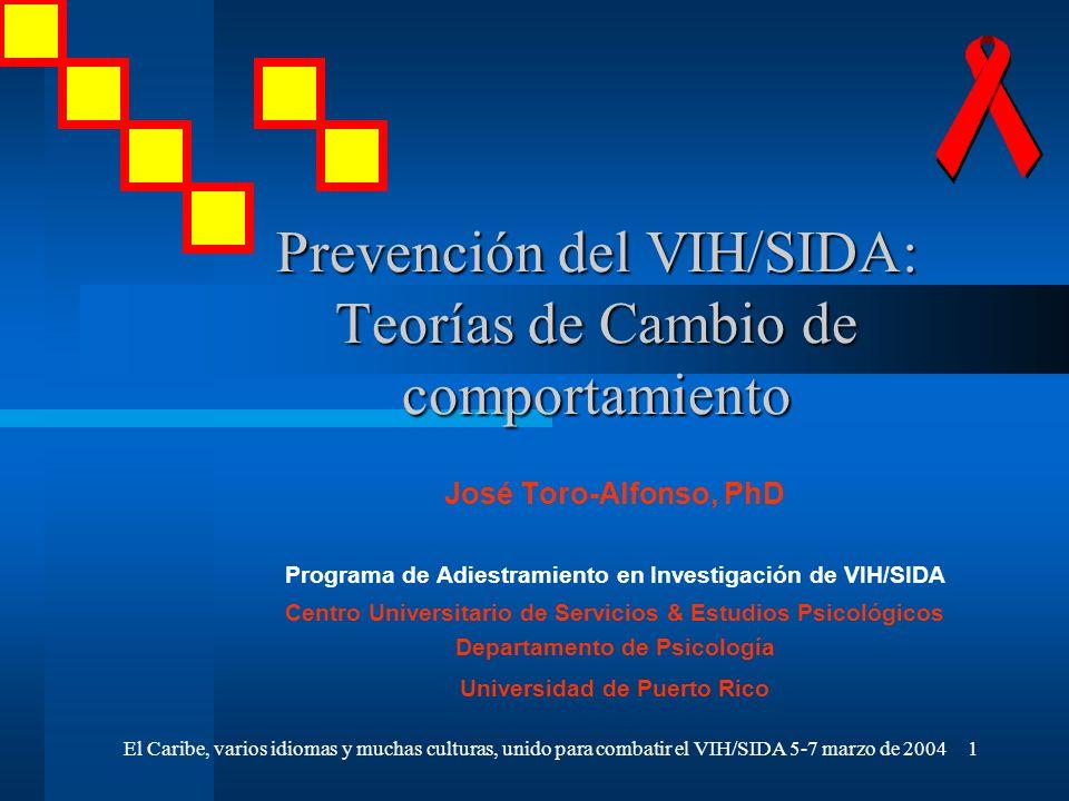 El Caribe, varios idiomas y muchas culturas, unido para combatir el VIH/SIDA 5-7 marzo de 20041 Prevención del VIH/SIDA: Teorías de Cambio de comporta