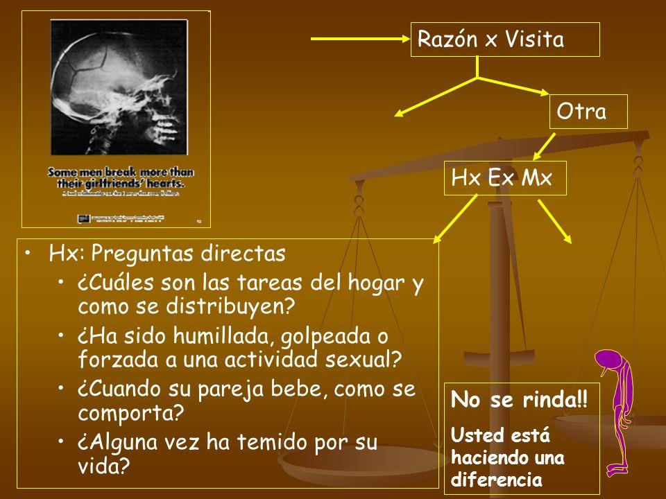 Razón x Visita Otra Hx Ex Mx Hx: Preguntas directas ¿Cuáles son las tareas del hogar y como se distribuyen? ¿Ha sido humillada, golpeada o forzada a u