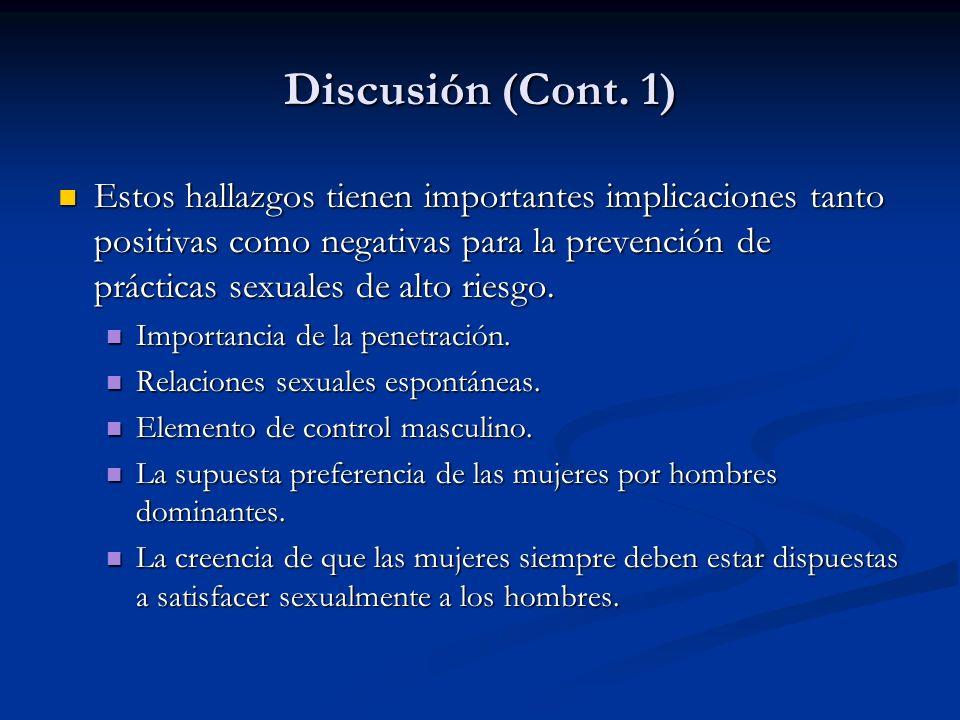 Discusión (Cont. 1) Estos hallazgos tienen importantes implicaciones tanto positivas como negativas para la prevención de prácticas sexuales de alto r