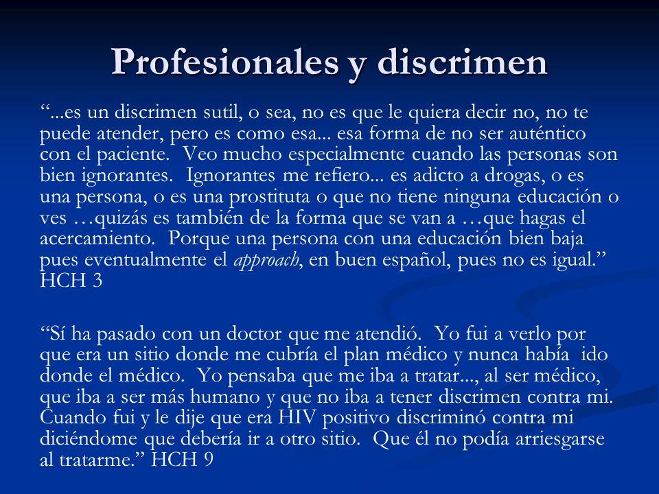 Profesionales y discrimen...es un discrimen sutil, o sea, no es que le quiera decir no, no te puede atender, pero es como esa... esa forma de no ser a