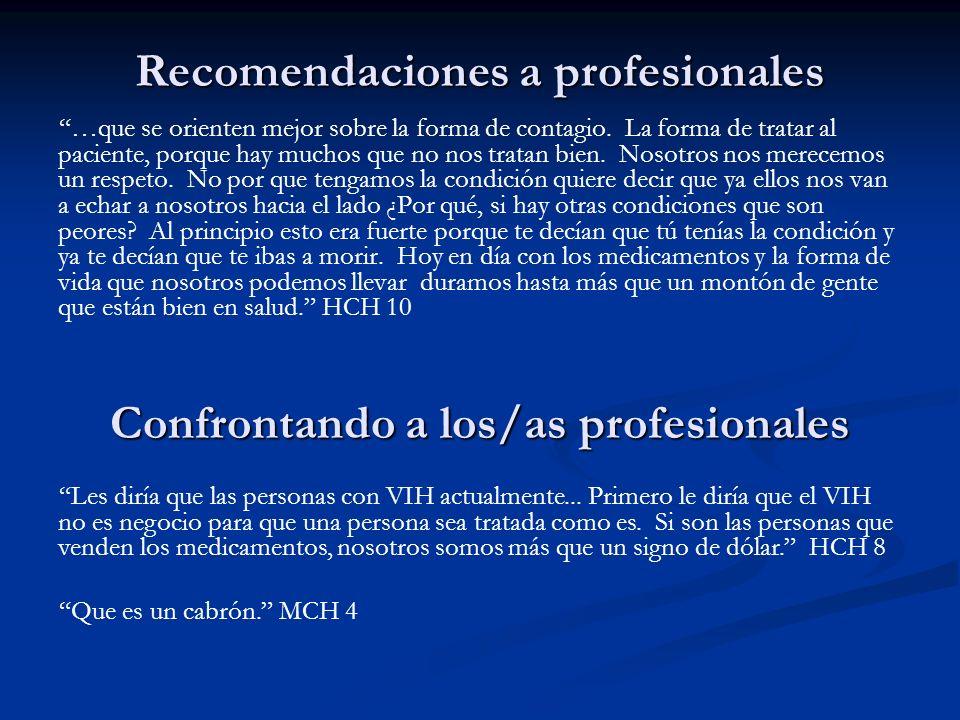 Recomendaciones a profesionales …que se orienten mejor sobre la forma de contagio. La forma de tratar al paciente, porque hay muchos que no nos tratan