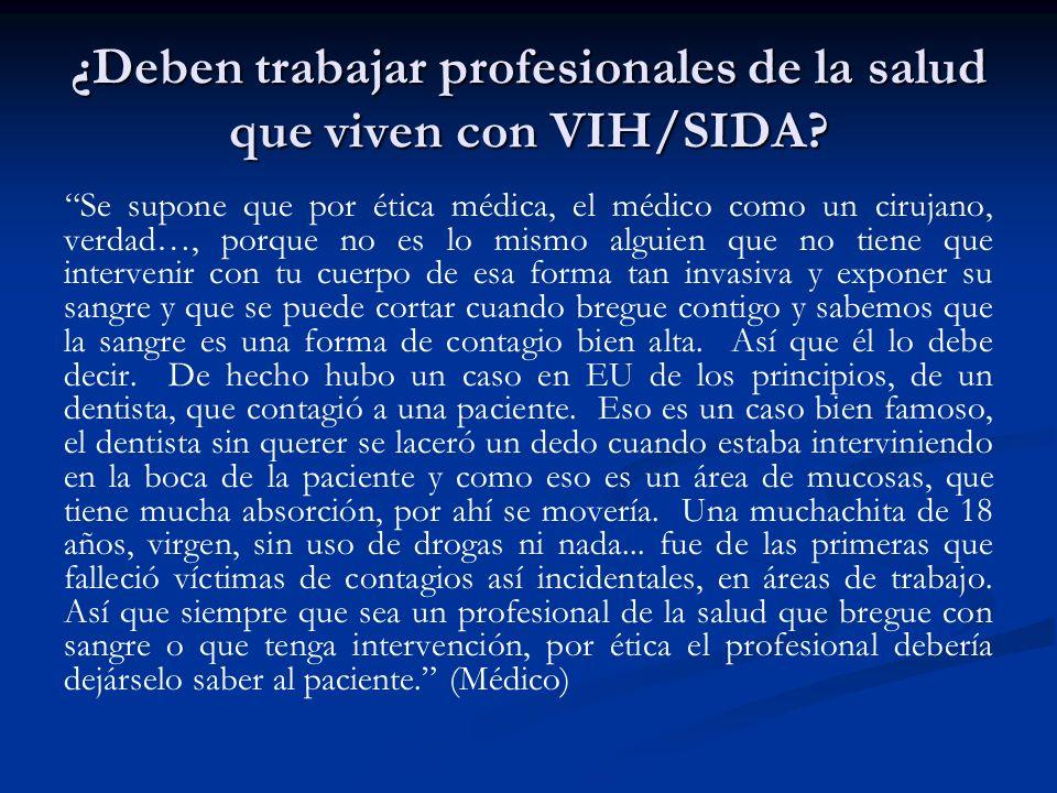 ¿Deben trabajar profesionales de la salud que viven con VIH/SIDA? Se supone que por ética médica, el médico como un cirujano, verdad…, porque no es lo