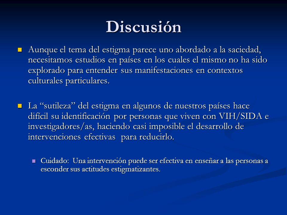 Discusión Aunque el tema del estigma parece uno abordado a la saciedad, necesitamos estudios en países en los cuales el mismo no ha sido explorado par