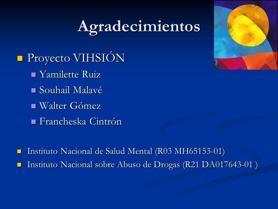 Agradecimientos Proyecto VIHSIÓN Proyecto VIHSIÓN Yamilette Ruiz Yamilette Ruiz Souhail Malavé Souhail Malavé Walter Gómez Walter Gómez Francheska Cin