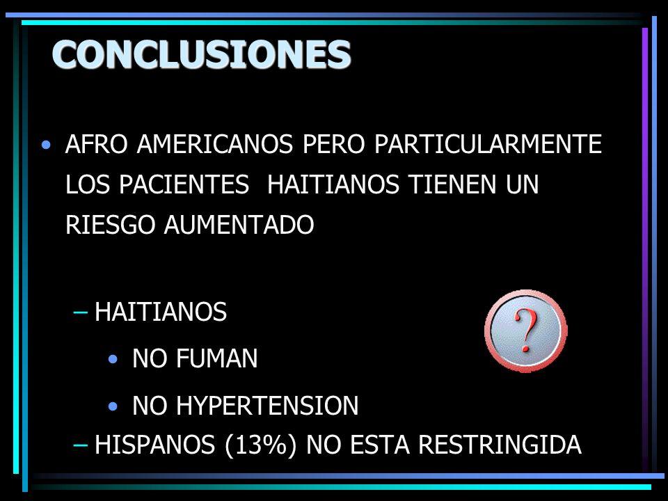CONCLUSIONES AFRO AMERICANOS PERO PARTICULARMENTE LOS PACIENTES HAITIANOS TIENEN UN RIESGO AUMENTADO –HAITIANOS NO FUMAN NO HYPERTENSION –HISPANOS (13