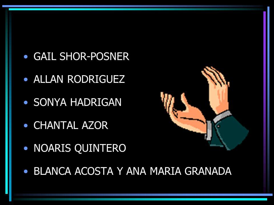 GAIL SHOR-POSNER ALLAN RODRIGUEZ SONYA HADRIGAN CHANTAL AZOR NOARIS QUINTERO BLANCA ACOSTA Y ANA MARIA GRANADA