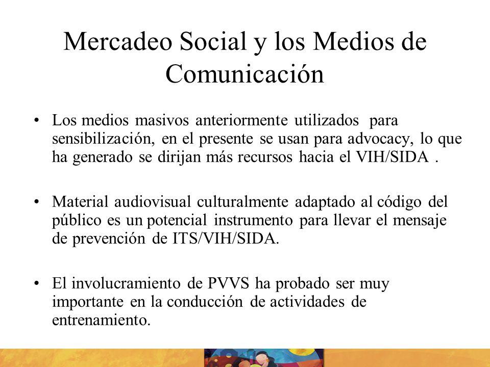 Mercadeo Social y los Medios de Comunicación Los medios masivos anteriormente utilizados para sensibilización, en el presente se usan para advocacy, l