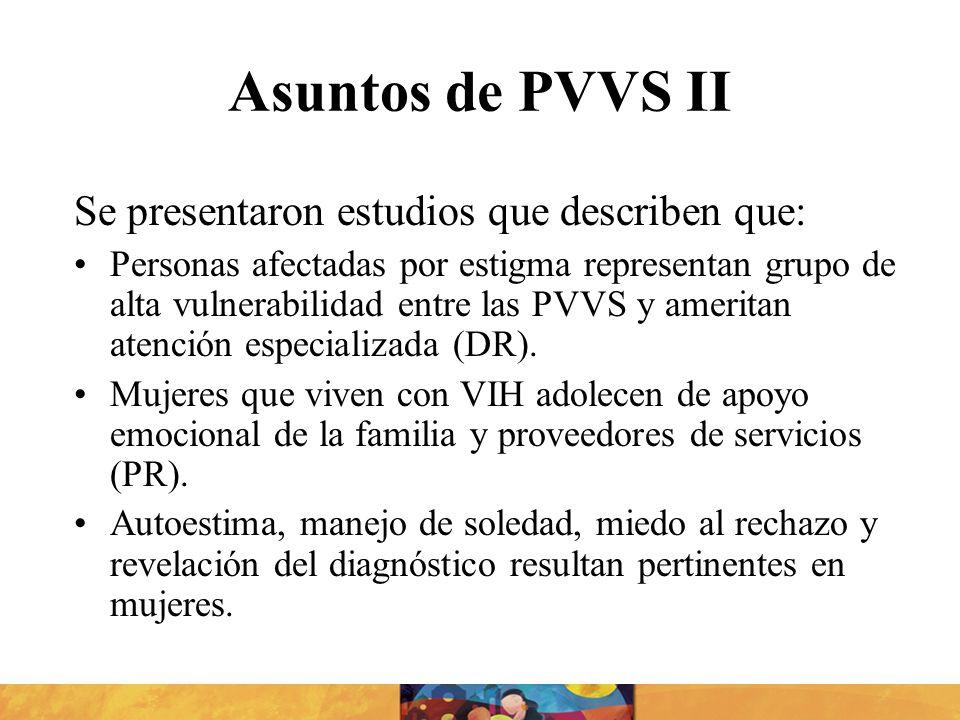 Asuntos de PVVS II Se presentaron estudios que describen que: Personas afectadas por estigma representan grupo de alta vulnerabilidad entre las PVVS y