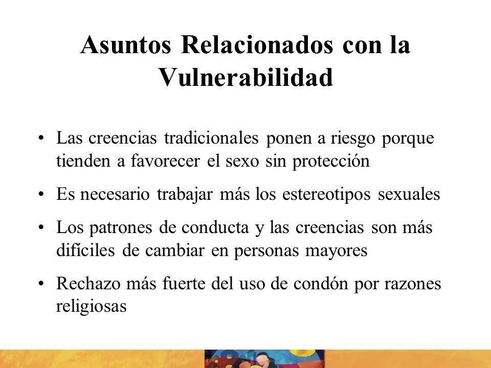 Asuntos Relacionados con la Vulnerabilidad Las creencias tradicionales ponen a riesgo porque tienden a favorecer el sexo sin protección Es necesario t