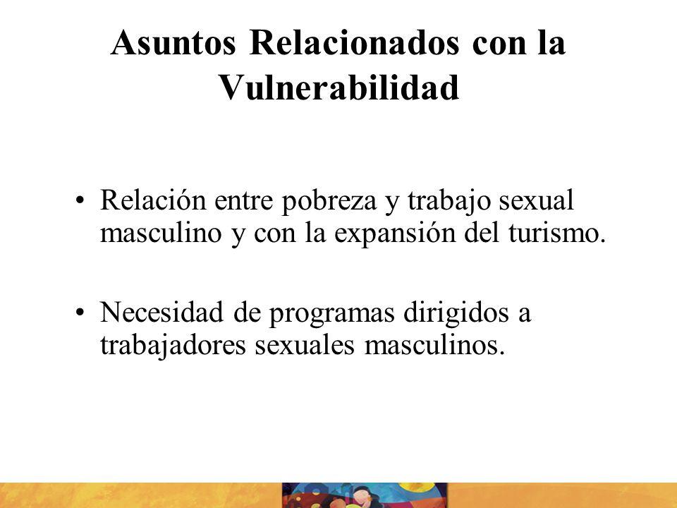 Asuntos Relacionados con la Vulnerabilidad Relación entre pobreza y trabajo sexual masculino y con la expansión del turismo. Necesidad de programas di
