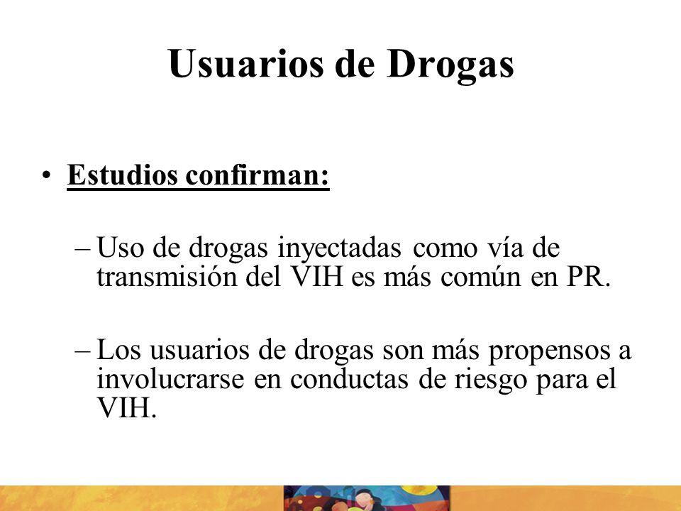 Usuarios de Drogas Estudios confirman: –Uso de drogas inyectadas como vía de transmisión del VIH es más común en PR. –Los usuarios de drogas son más p