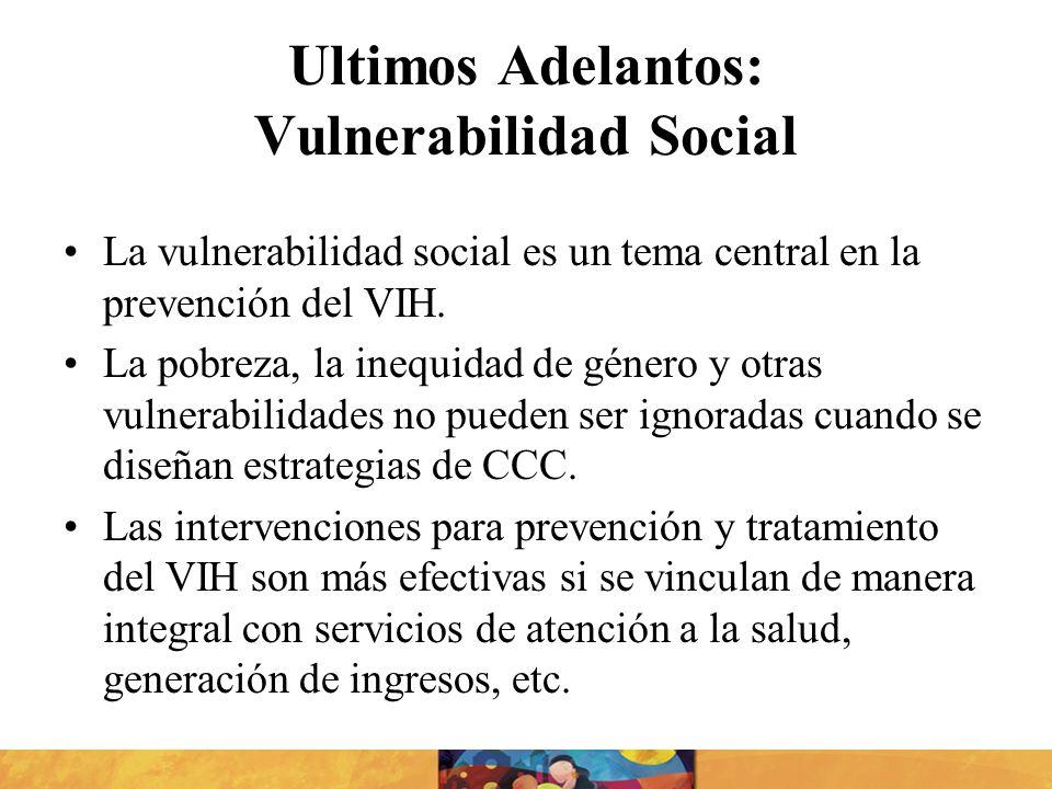 Ultimos Adelantos: Vulnerabilidad Social La vulnerabilidad social es un tema central en la prevención del VIH. La pobreza, la inequidad de género y ot