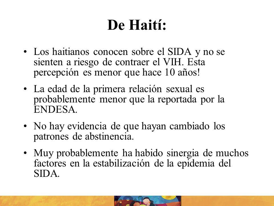 De Haití: Los haitianos conocen sobre el SIDA y no se sienten a riesgo de contraer el VIH. Esta percepción es menor que hace 10 años! La edad de la pr