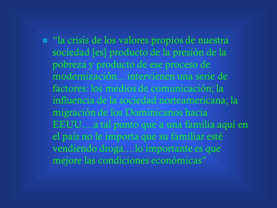 la crisis de los valores propios de nuestra sociedad [es] producto de la presión de la pobreza y producto de ese proceso de modernización... intervien