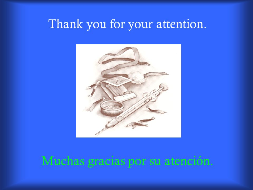 Thank you for your attention. Muchas gracias por su atención.