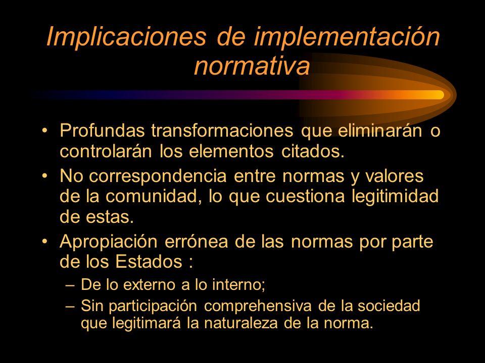 Implicaciones de implementación normativa Profundas transformaciones que eliminarán o controlarán los elementos citados. No correspondencia entre norm