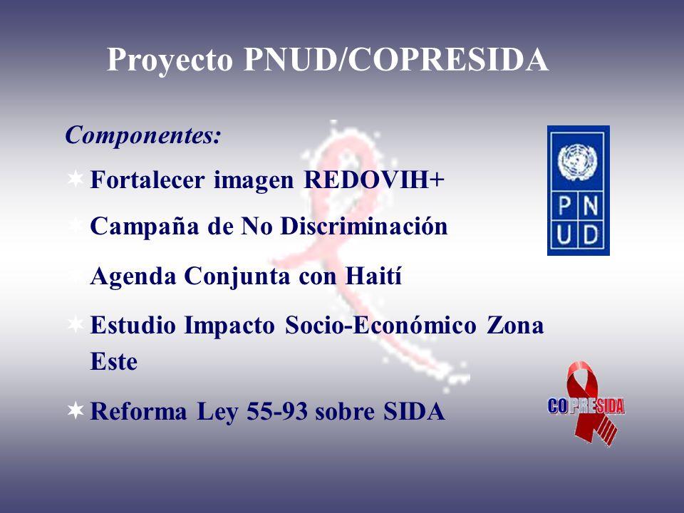 Proyecto PNUD/COPRESIDA Componentes: Fortalecer imagen REDOVIH+ Campaña de No Discriminación Agenda Conjunta con Haití Estudio Impacto Socio-Económico
