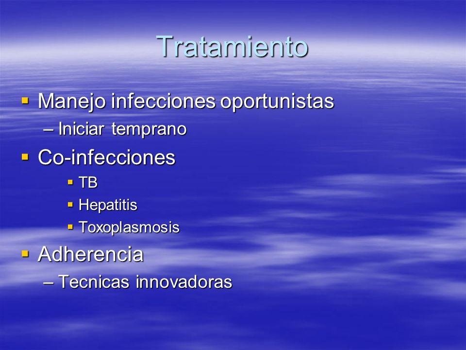 Tratamiento Manejo infecciones oportunistas Manejo infecciones oportunistas –Iniciar temprano Co-infecciones Co-infecciones TB TB Hepatitis Hepatitis Toxoplasmosis Toxoplasmosis Adherencia Adherencia –Tecnicas innovadoras