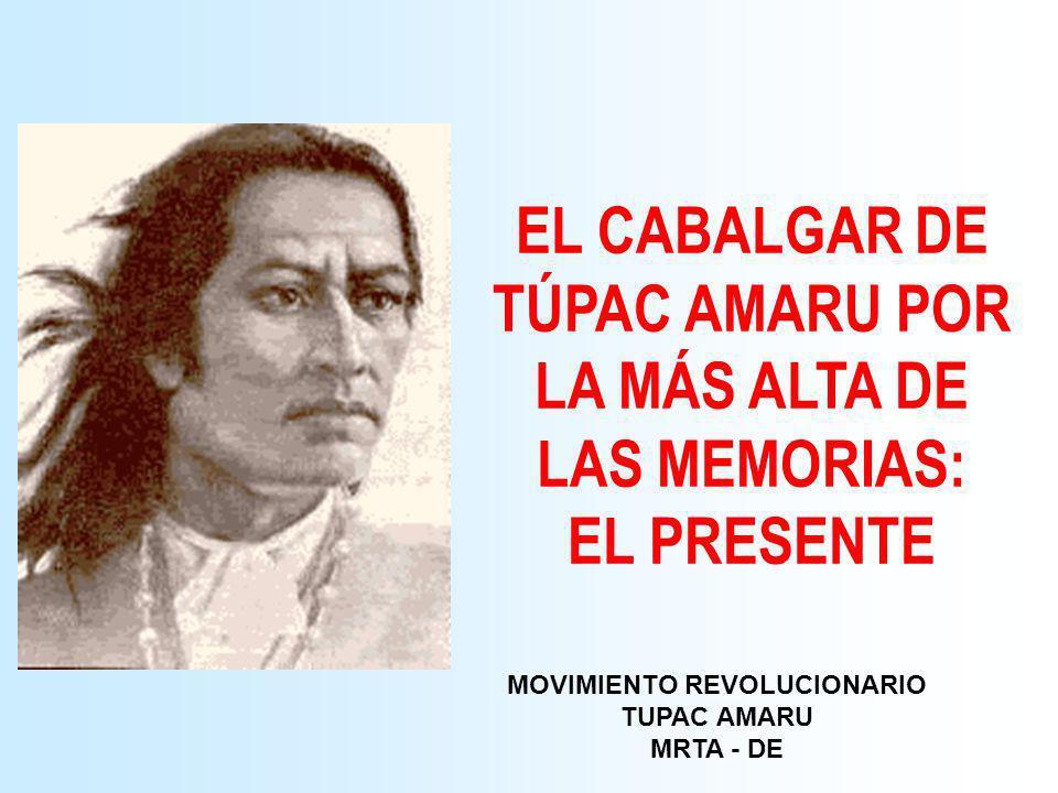 MOVIMIENTO REVOLUCIONARIO TUPAC AMARU MRTA - DE EL CABALGAR DE TÚPAC AMARU POR LA MÁS ALTA DE LAS MEMORIAS: EL PRESENTE