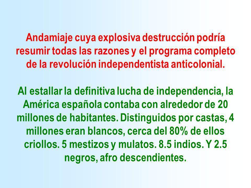 Andamiaje cuya explosiva destrucción podría resumir todas las razones y el programa completo de la revolución independentista anticolonial. Al estalla