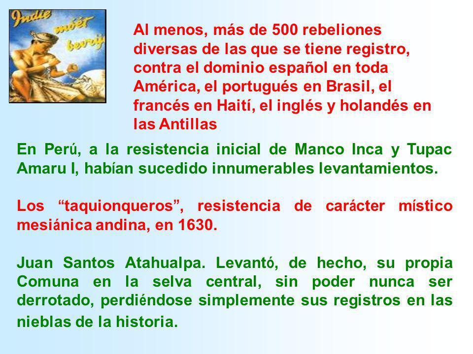 En Per ú, a la resistencia inicial de Manco Inca y Tupac Amaru I, hab í an sucedido innumerables levantamientos. Los taquionqueros, resistencia de car
