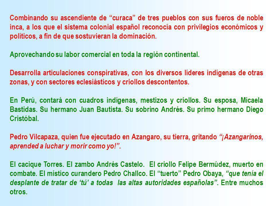 Combinando su ascendiente de curaca de tres pueblos con sus fueros de noble inca, a los que el sistema colonial español reconocía con privilegios econ