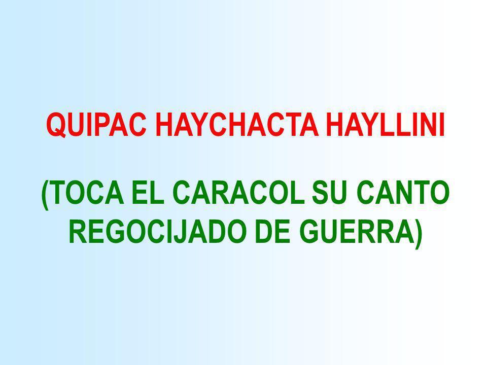 QUIPAC HAYCHACTA HAYLLINI (TOCA EL CARACOL SU CANTO REGOCIJADO DE GUERRA)