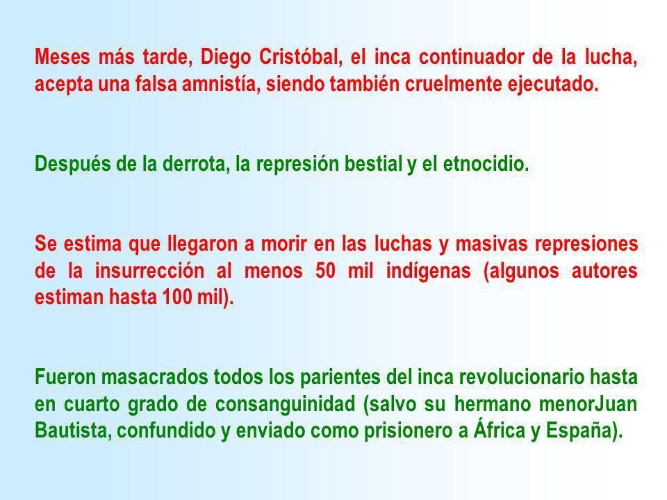 Meses más tarde, Diego Cristóbal, el inca continuador de la lucha, acepta una falsa amnistía, siendo también cruelmente ejecutado. Después de la derro