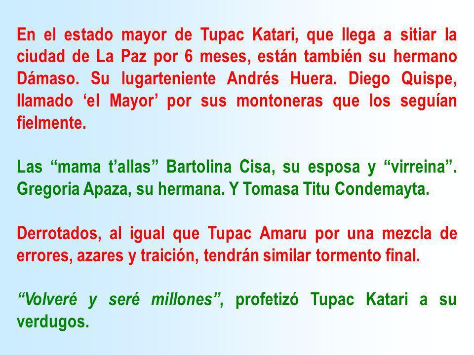 En el estado mayor de Tupac Katari, que llega a sitiar la ciudad de La Paz por 6 meses, están también su hermano Dámaso. Su lugarteniente Andrés Huera
