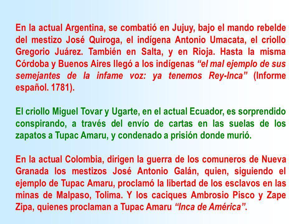 En la actual Argentina, se combatió en Jujuy, bajo el mando rebelde del mestizo José Quiroga, el indígena Antonio Umacata, el criollo Gregorio Juárez.
