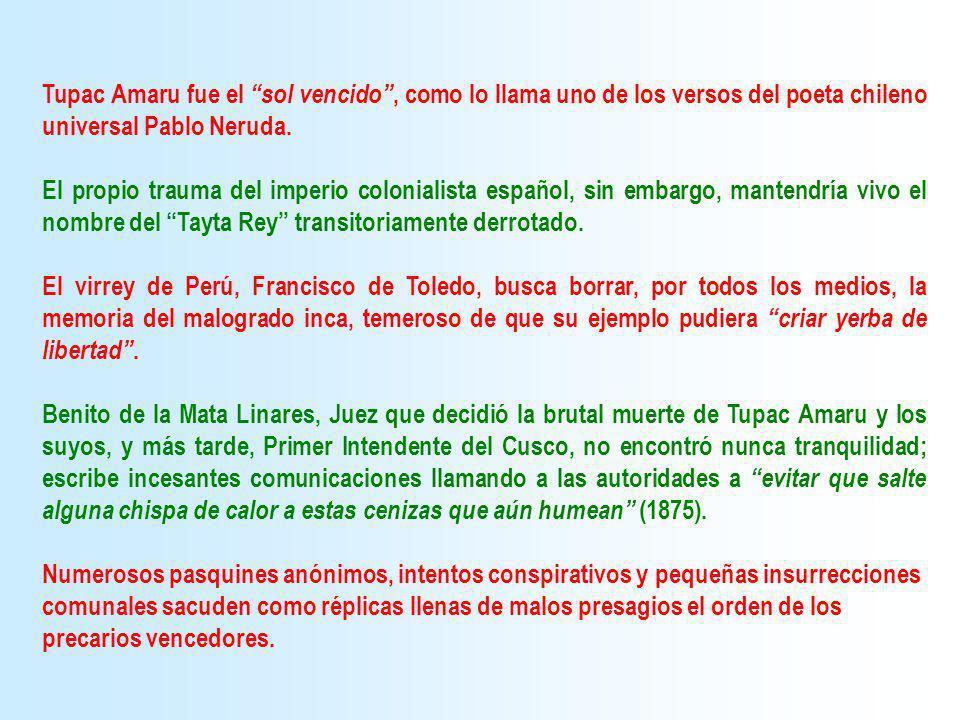 Tupac Amaru fue el sol vencido, como lo llama uno de los versos del poeta chileno universal Pablo Neruda. El propio trauma del imperio colonialista es